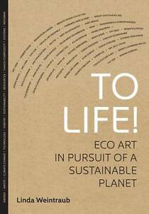 NEW To Life!: Eco Art in Pursuit of a Sustainable Planet by Linda Weintraub