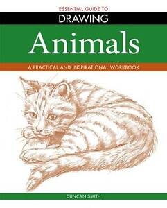 Essential Guide to Drawing: Animals - A Practical and Inspirational Workbook,Dun