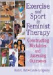 Exercise and Sport in Feminist Therapy : Constructing Modalities and Assessing Outcomes, , 0789019124