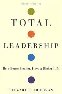 Total-Leadership-Be-a-Better-Leader-Have-a-Richer-Life-by-Stewart-D-Friedman-2008-Hardcover-Stewart