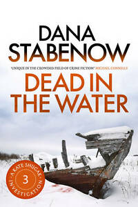 DEAD IN THE WATER DANA STABENOW 9781908800411