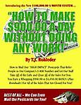 How to Make $900. 00 a Day Without Doing Any Work!, T. J. Rohleder, 1933356065
