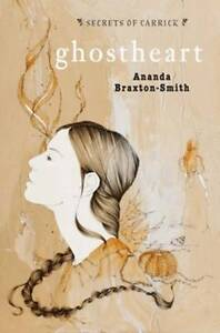 Ghostheart: Book 3  'Secrets of Carrick Ananda Braxton-Smith