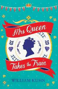 Mrs Queen Takes the Train by William Kuhn (Paperback, 2012) B2