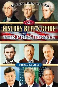 The-History-Buffs-Guide-to-the-Presidents-Key-People-Places-and-Events-Tho