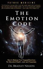 The Emotion Code by Bradley B. Nelson (2007, Paperback)