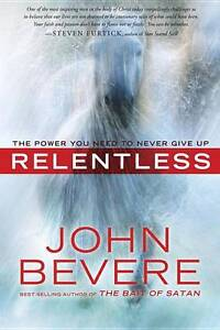 Relentless: The Power You Need to Never Give Up by Bevere, John -Paperback