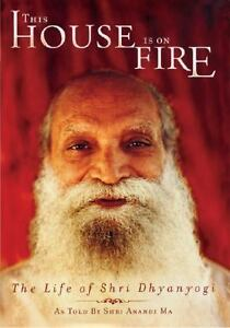 This-House-Is-on-Fire-The-Life-of-Shri-Dhyanyogi-by-Shri-Anandi-Ma-2005