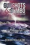 NEW Gunshots and Gumbo on the Gulf by John Walker