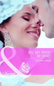 Victoria Pade, Big Sky Bride, Be Mine! (Mills & Boon Cherish), Very Good Book