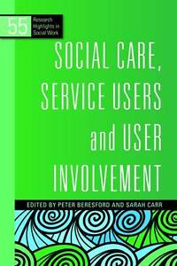 Social Care, Service Users and User Involvement by Jessica Kingsley...