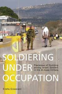 Soldiering Under Occupation: Processes of Numbing Among Israeli Soldiers in...