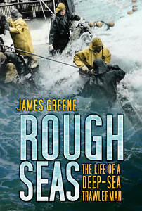 Rough Seas: The Life of a Deep-sea Trawlerman by James Greene (Paperback, 2012)