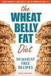 Wheat Belly Fat Diet - Lose Weight, Lose Belly Fat, Improve Health, Including 50 Wheat Free Recipes, John Chatham, 1623150620