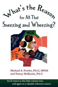 NEW What's the Reason for All That Sneezing and Wheezing? by Michael A. Fowler