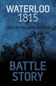 Battle Story: Waterloo 1815,Fremont-Barnes, Gregory,New Book mon0000111908