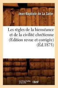 Les Regles de La Bienseance Et de La Civilite Chretienne (Edition Revue Et Corri