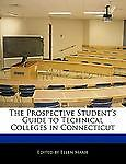 The Prospective Student's Guide to Technical Colleges in Connecticut, Ellen Marie, 1240440022