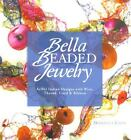 Bella Beaded Jewelry : Artful Italian Designs with Wire, Thread, Cord and Ribbon by Donnatella Ciotti (2006, Paperback) : Donnatella ...