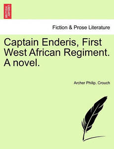 Captain Enderis, First West African Regiment. A novel. by Archer Philip. Crouch