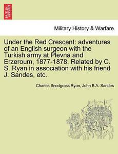 Under Red Crescent Adventures an English Surgeon Turkish Army at Plevna Erzeroum