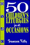 50 Children's Liturgies for All Occasions, Francesca Kelly, 0896225410