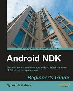 Android NDK Beginner's Guide by Sylvain Ratabouil (Paperback, 2012)