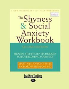 The Shyness and Social Anxiety Workbook : Proven, Step-by-Step Techniques for...