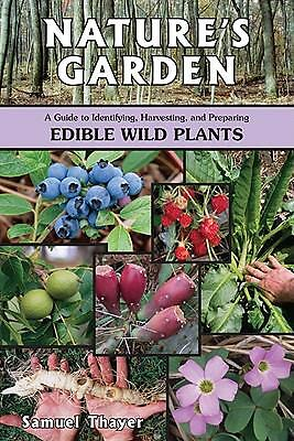 Nature's Garden: A Guide to Identifying, Harvesting, and Preparing Edible...