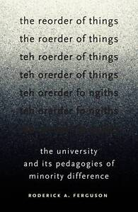 The Reorder of Things, Roderick A. Ferguson