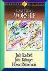 Mastering Worship by John Killinger, Howard Stevenson and Jack W. Hayford (1993, Hardcover) : Jack W. Hayford, John Killinger, Howard...