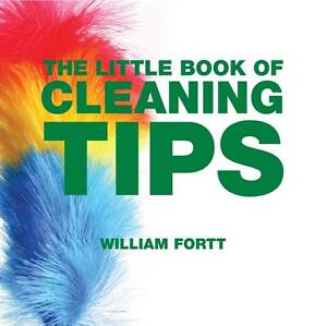 The Little Book of Cleaning Tips (Little Books of Tips), Fortt, William, 1906650