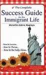 The Complete Success Guide for the Immigrant Life 9780974110295