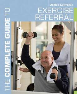 The Complete Guide to Exercise Referral: Working with Clients Referred to Exerc…