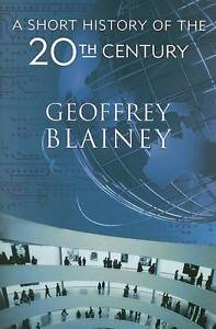 A Short History of the Twentieth Century by Geoffrey Blainey...H/C...VGC