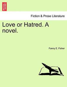 Love or Hatred. a Novel. 9781241391164