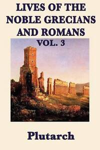 Lives of the Noble Grecians and Romans  Vol. 3 by Plutarch Plutarch