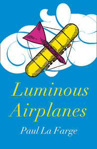 LUMINOUS AIRPLANES by Paul La Farge : WH2-L : PBL544 : NEW BOOK