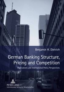 German Banking Structure, Pricing And Competition Dietrich  Benjamin H. 97836315