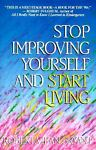 Stop Improving Yourself and Start Living, Roberta J. Bryant, 0931432693