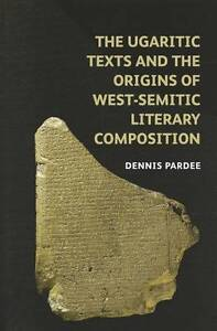 The Ugaritic Texts and the Origins of West-semitic Literary Composition by...