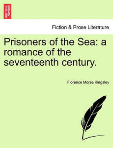 Prisoners of the Sea: A Romance of the Seventeenth Century. -Paperback