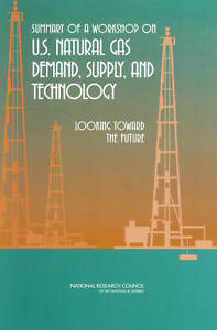 Summary of a Workshop on U.S. Natural Gas Demand, Supply, and Technology, Commit