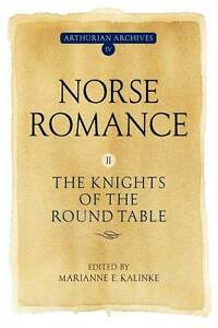 Norse Romance: II: The Knights of the Round Table by Marianne E. Kalinke...