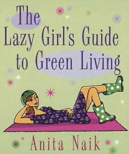 The-Lazy-Girls-Guide-To-Green-Living-Naik-Anita-Very-Good-condition-Book