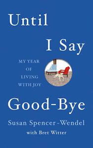 UNTIL I SAY GOODBYE by Susan Spencer-Wendel : WH2-U : PB198 : NEW BOOK