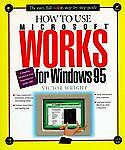 How to Use Microsoft Works for Windows 95, Victor Wright, 1562763504