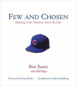 FEW-AND-CHOSEN-Defining-Cubs-Greatness-Across-the-Eras-Ron-Santo