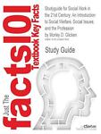Outlines and Highlights for Social Work in the 21st Century : An Introduction to Social Welfare, Social Issues, and the Profession, Cram101 Textbook Reviews Staff, 1428867805