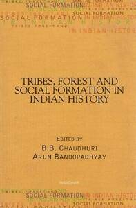 Tribes, Forest & Social Formation in Indian History - New Book B B Chaudhuri
